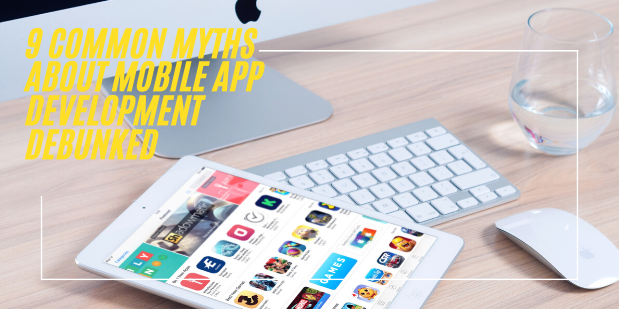 9 Common Myths About Mobile App Development Debunked