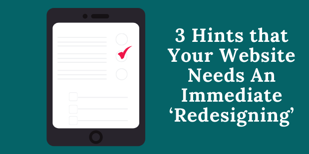 3 Hints that Your Website Needs An Immediate 'Redesigning'