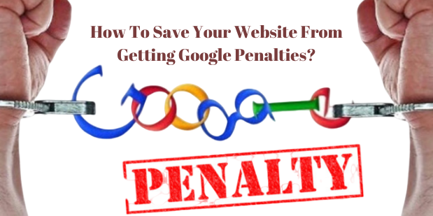 How To Save Your Website From Getting Google Penalties?