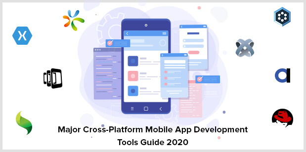 Major Cross-Platform Mobile App Development Tools Guide 2021