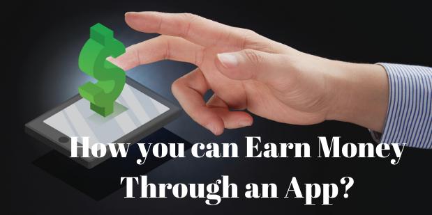 How you can Earn Money Through an App?