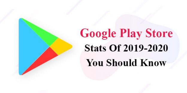 Google Play Store Stats Of 2019-2020 You Should Know