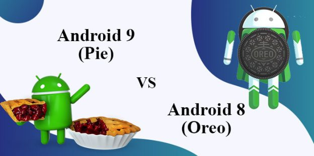 Which Android OS is Better? Android 9 (Pie) or Android 8 (Oreo)
