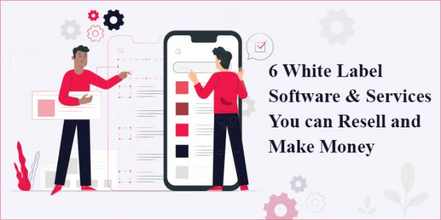 6 White Label Software & Services You can Resell and Make Money