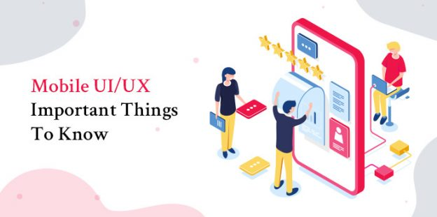 Mobile UI/UX :  Important Things To Know