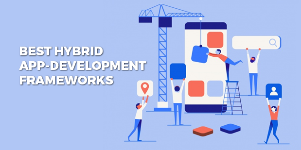 17 Best Hybrid App Development Frameworks To Choose From In 2020