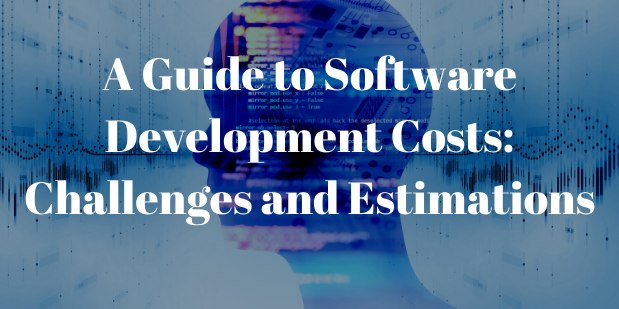 A Guide to Software Development Costs: Challenges and Estimations