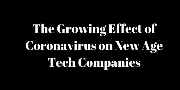 The Growing Effect of Coronavirus on New Age Tech Companies