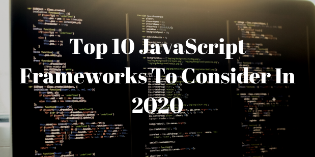 Guide To The Top 10 JavaScript Frameworks To Consider In 2020