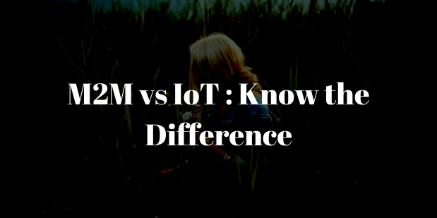 M2M vs IoT : Know the Difference