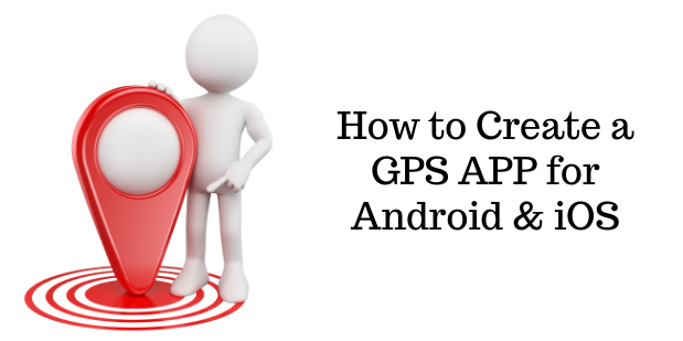How to Create a GPS APP for Android & iOS