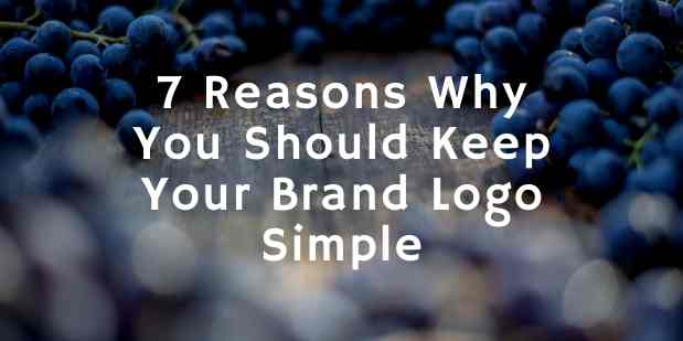 7 Reasons Why You Should Keep Your Brand Logo Simple