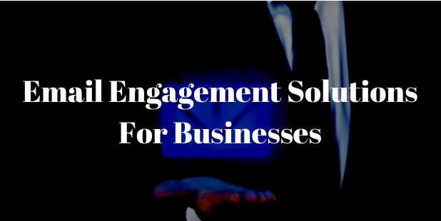 Email Engagement Solutions For Businesses