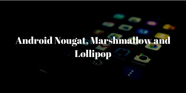 Comparing Android Nougat, Marshmallow and Lollipop