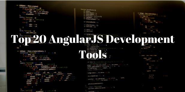 Top 20 AngularJS Development Tools That Take Off The Burden