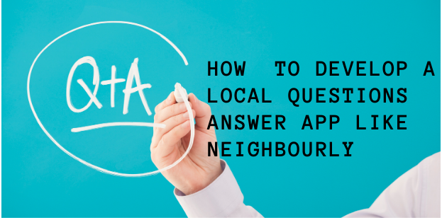 How  to Develop  a  Local Questions Answer App Like Neighbourly