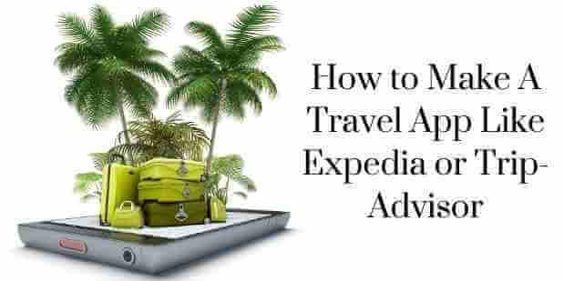 How to Make A Travel App Like Expedia or Trip-Advisor