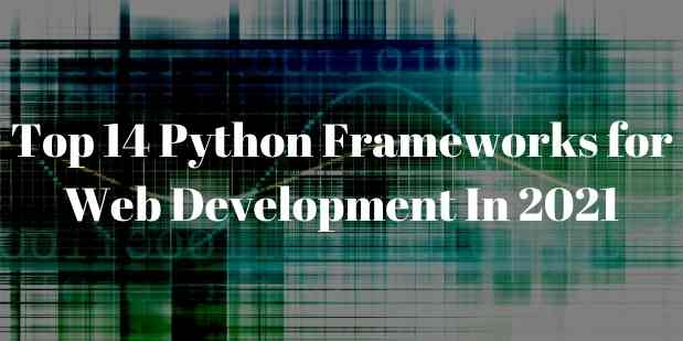 Top 14 Python Frameworks Used for Top-Notch Web Development in 2021